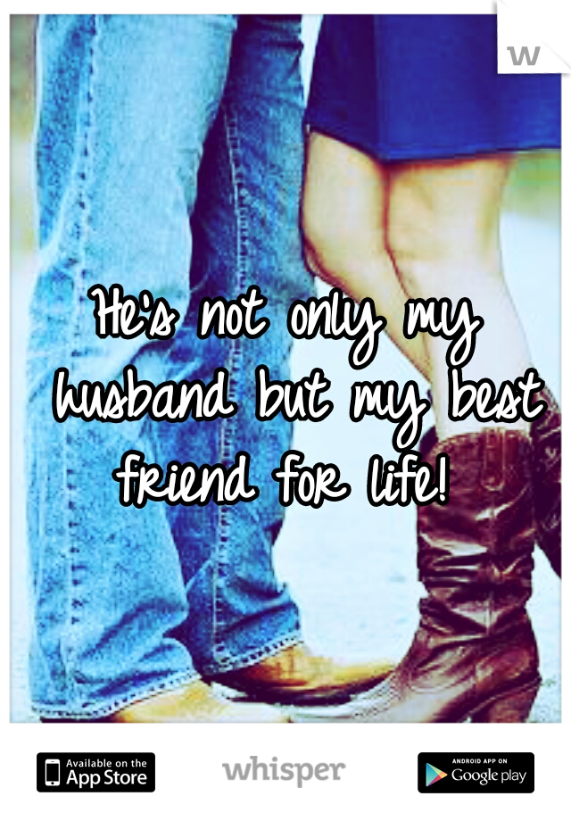 He's not only my husband but my best friend for life!