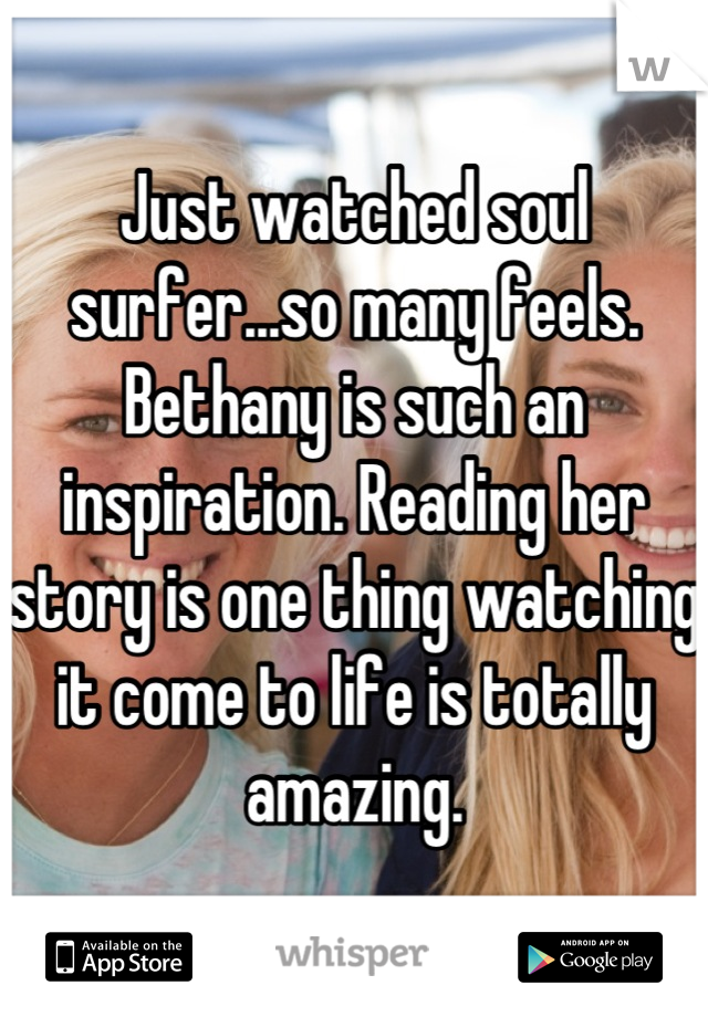 Just watched soul surfer...so many feels. Bethany is such an inspiration. Reading her story is one thing watching it come to life is totally amazing.