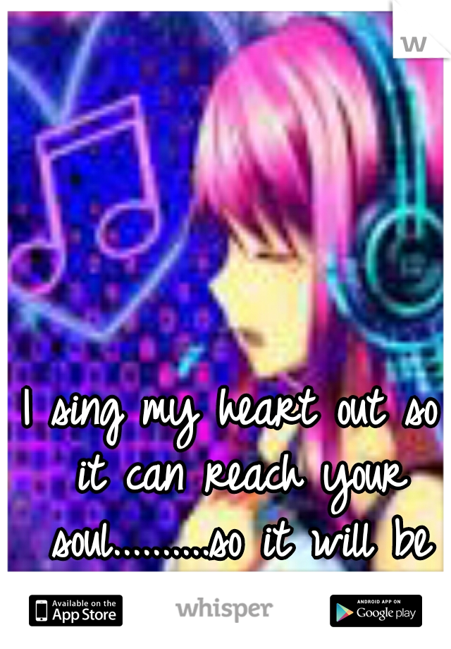 I sing my heart out so it can reach your soul..........so it will be my TRUE LOVE ^.^
