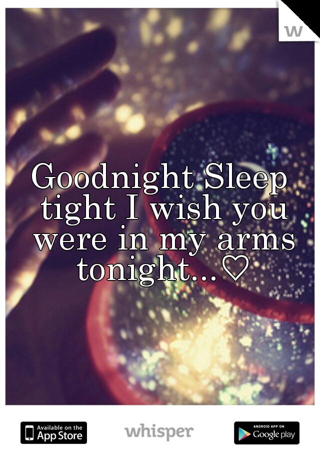 Goodnight Sleep tight I wish you were in my arms tonight...♡