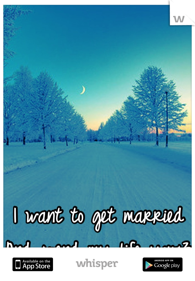I want to get married And spend my life you<3