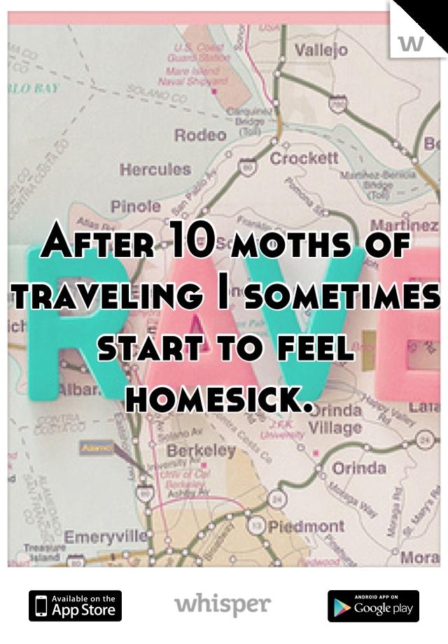 After 10 moths of traveling I sometimes start to feel homesick.