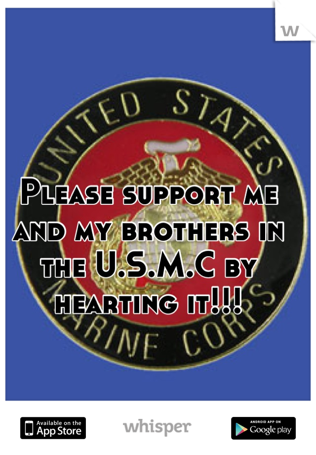 Please support me and my brothers in the U.S.M.C by hearting it!!!