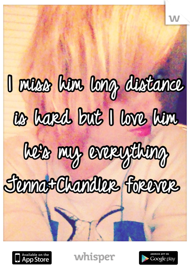 I miss him long distance is hard but I love him he's my everything Jenna+Chandler forever