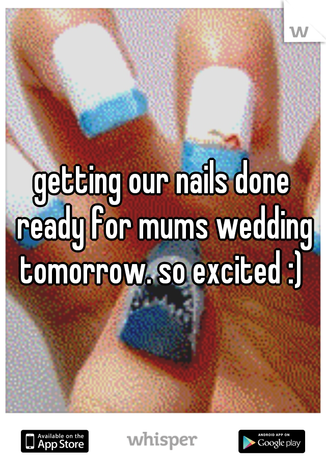 getting our nails done ready for mums wedding tomorrow. so excited :)