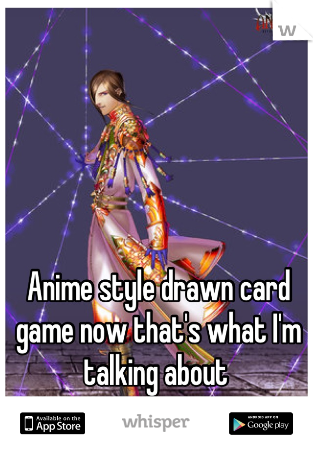 Anime style drawn card game now that's what I'm talking about