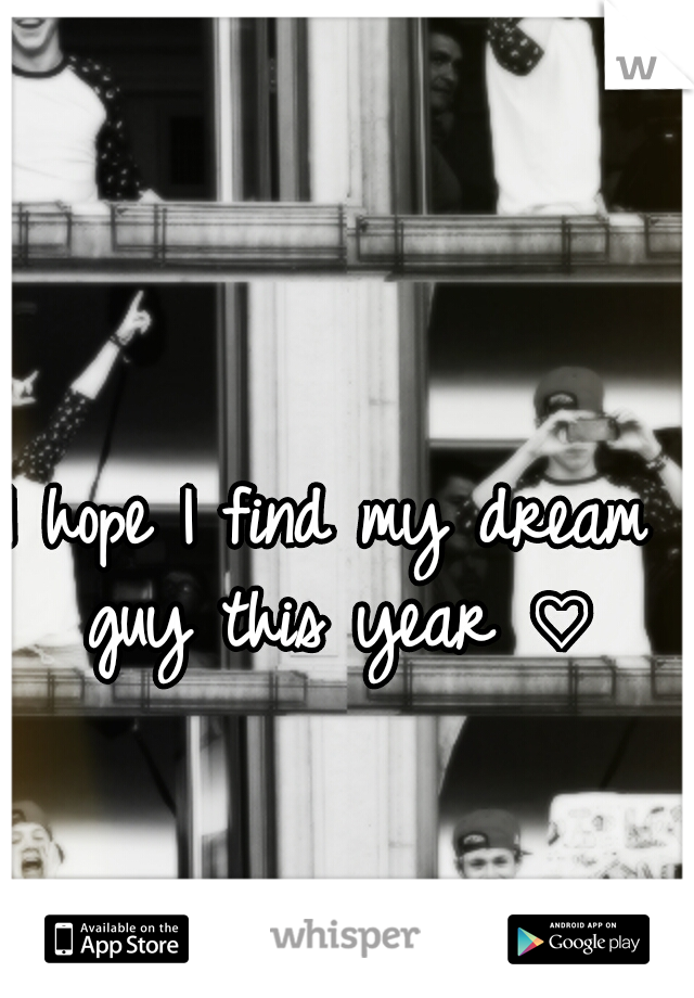 I hope I find my dream guy this year ♡
