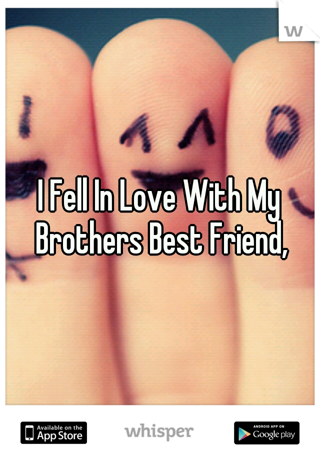 I Fell In Love With My Brothers Best Friend,
