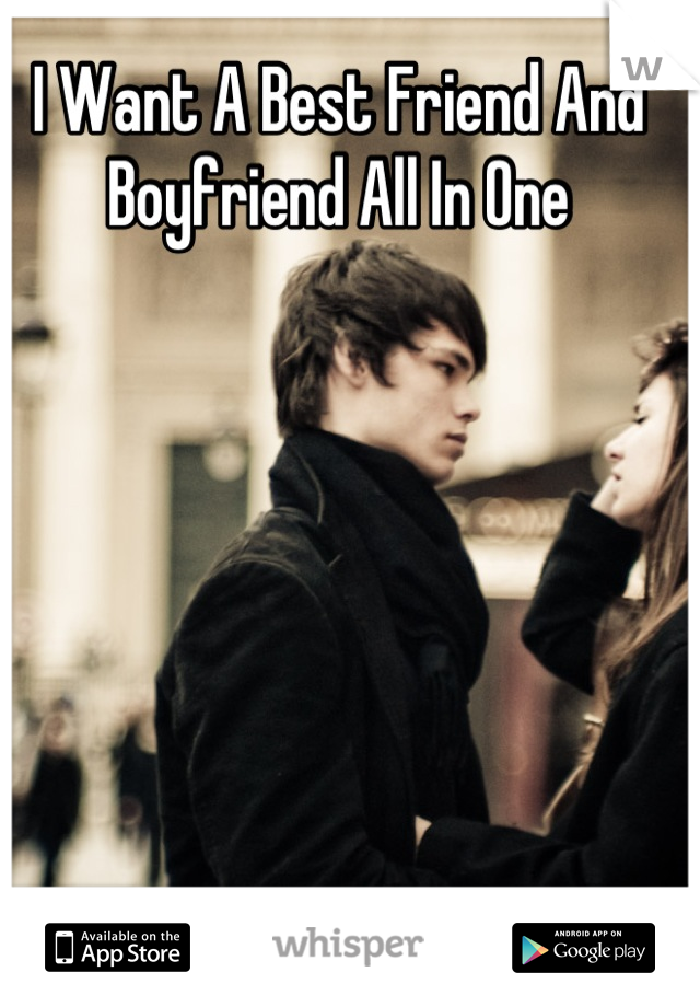 I Want A Best Friend And Boyfriend All In One