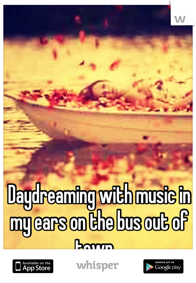 Daydreaming with music in my ears on the bus out of town 😌