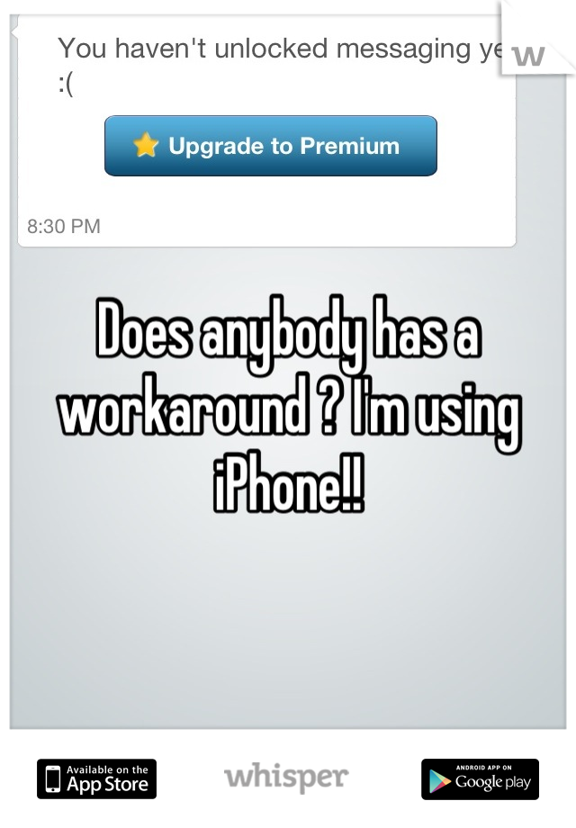 Does anybody has a workaround ? I'm using iPhone!!