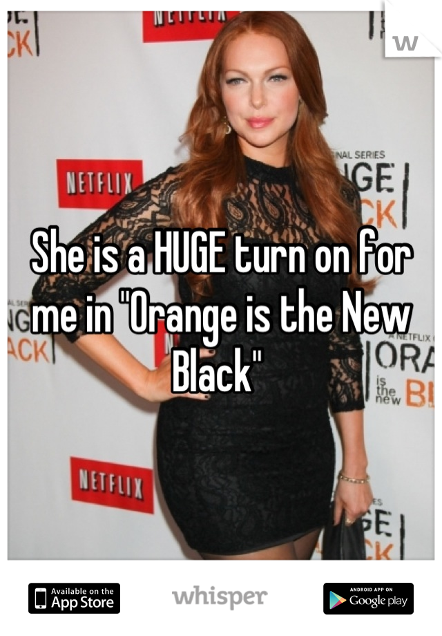 """She is a HUGE turn on for me in """"Orange is the New Black"""""""