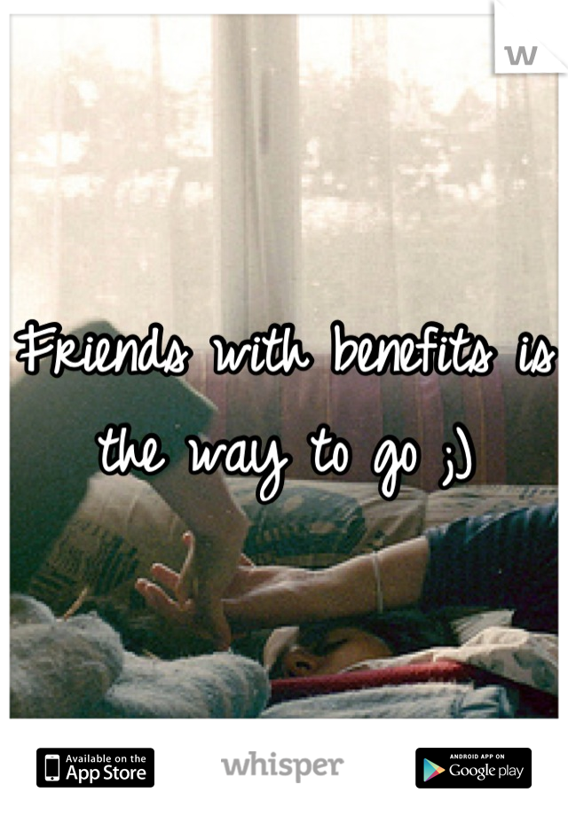 Friends with benefits is the way to go ;)