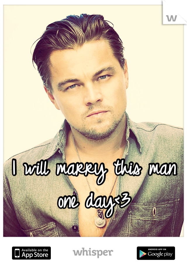 I will marry this man one day<3