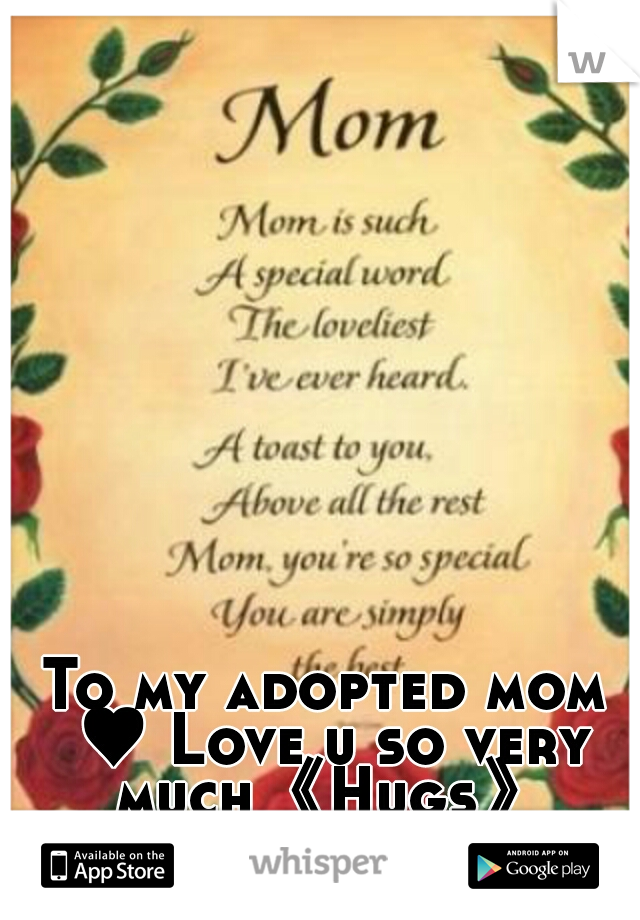 To my adopted mom ♥ Love u so very much《Hugs》
