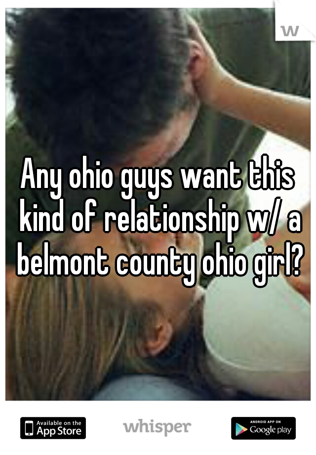 Any ohio guys want this kind of relationship w/ a belmont county ohio girl?