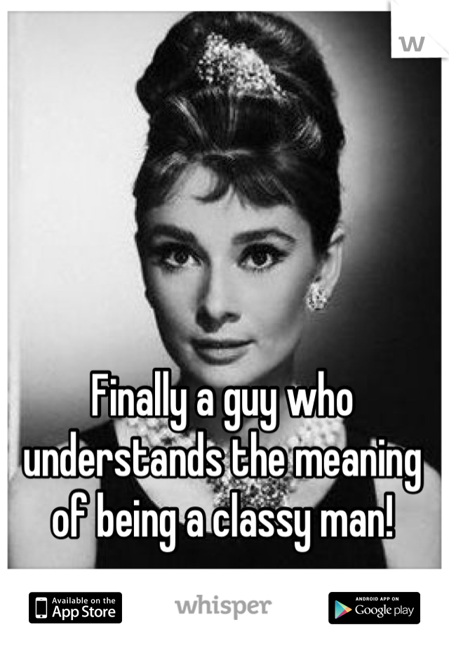 Being a classy man