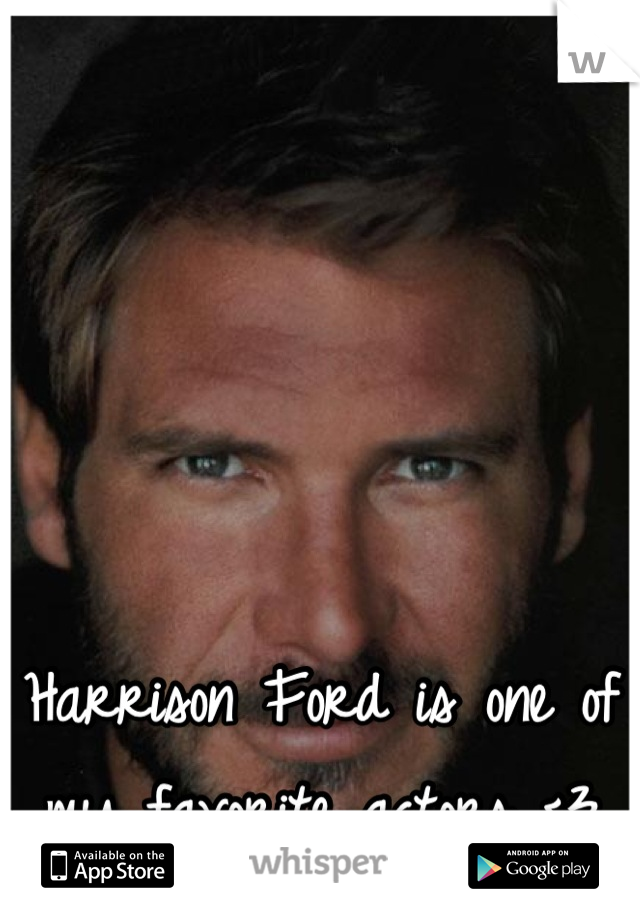 Harrison Ford is one of my favorite actors <3