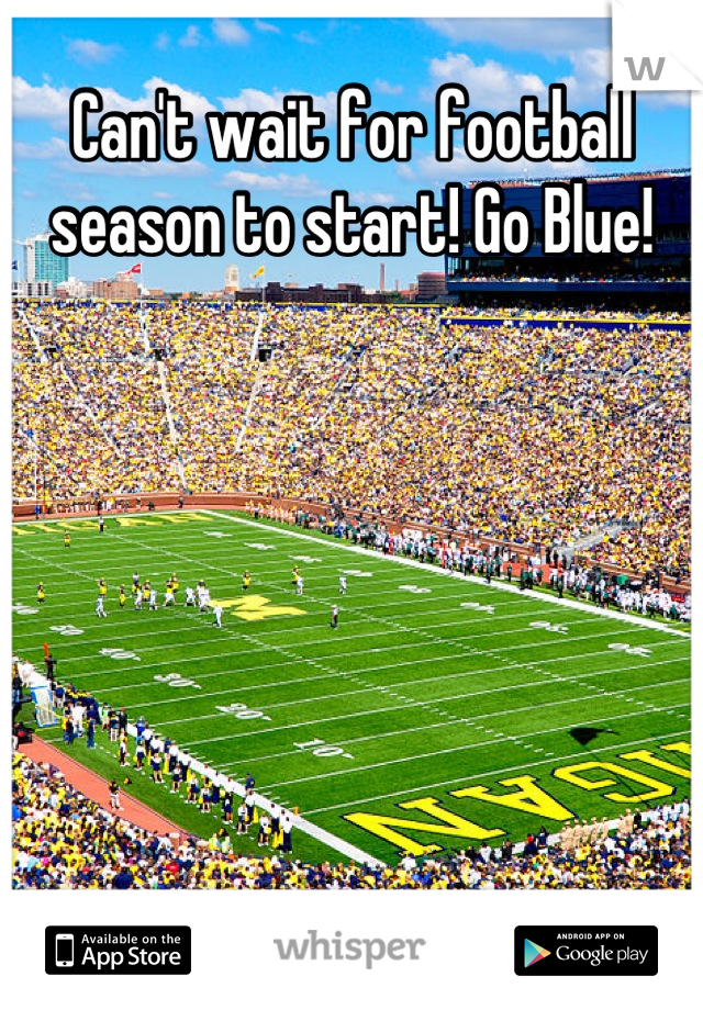 Can't wait for football season to start! Go Blue!