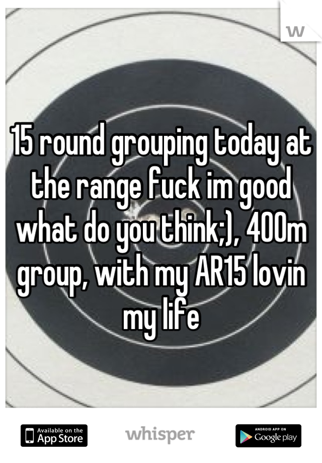 15 round grouping today at the range fuck im good what do you think;), 400m group, with my AR15 lovin my life