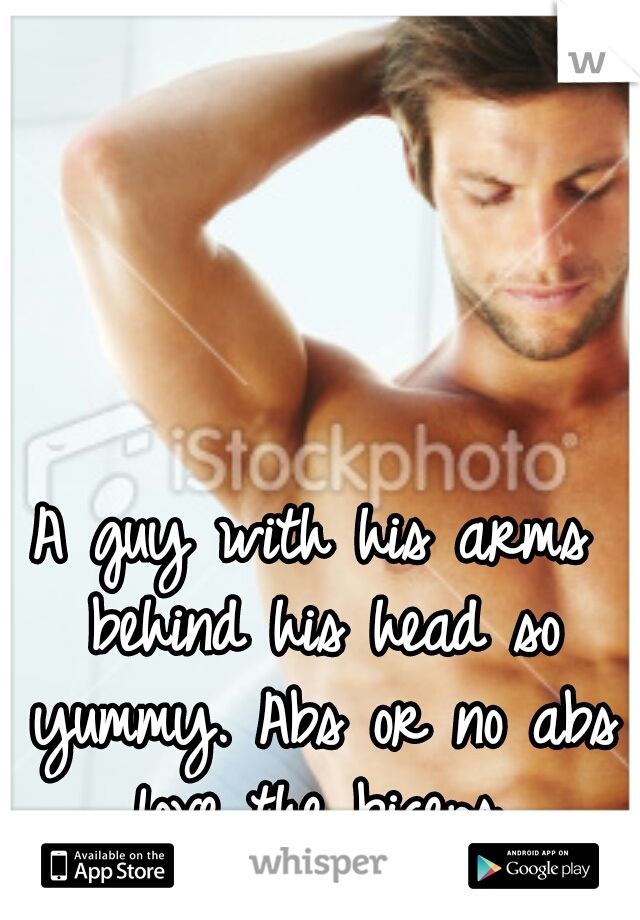 A guy with his arms behind his head so yummy. Abs or no abs love the biceps.