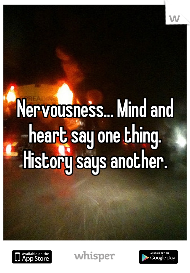 Nervousness... Mind and heart say one thing. History says another.