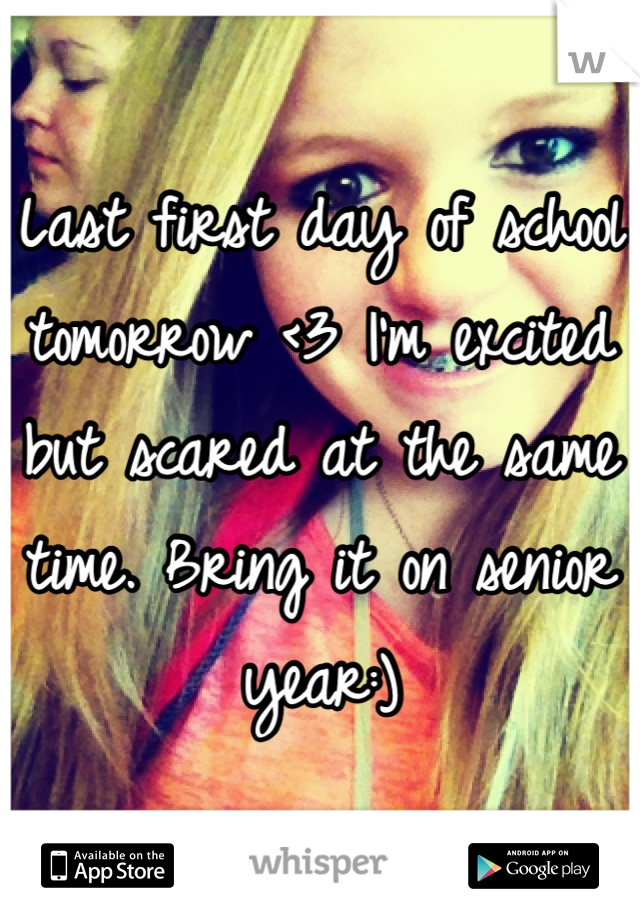 Last first day of school tomorrow <3 I'm excited but scared at the same time. Bring it on senior year:)
