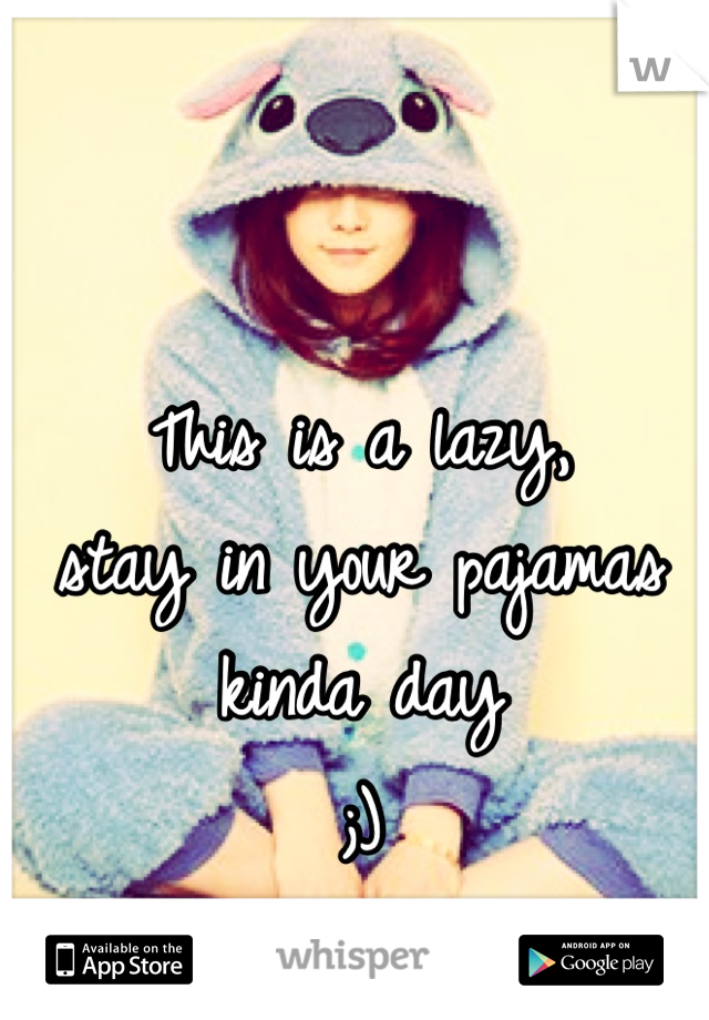 This is a lazy, stay in your pajamas kinda day  ;)
