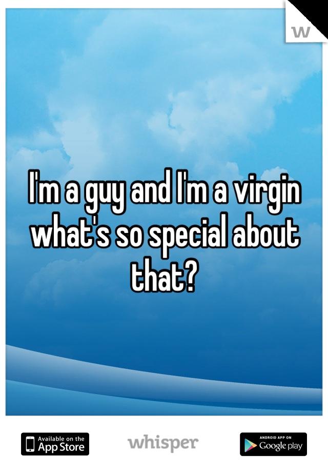 I'm a guy and I'm a virgin what's so special about that?