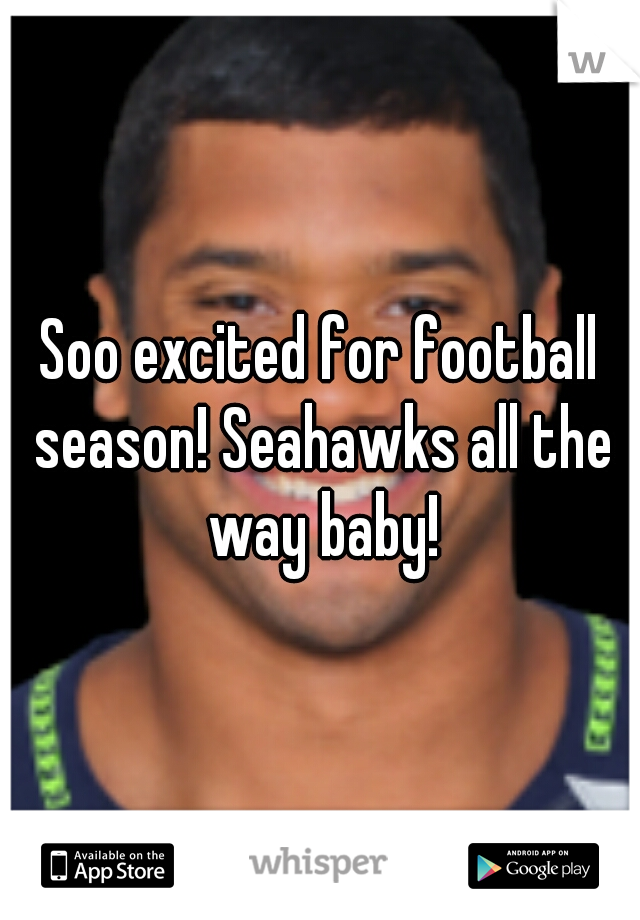 Soo excited for football season! Seahawks all the way baby!