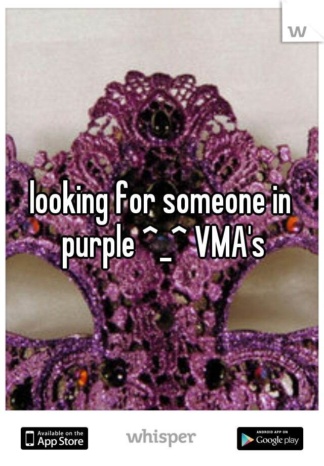 looking for someone in purple ^_^ VMA's