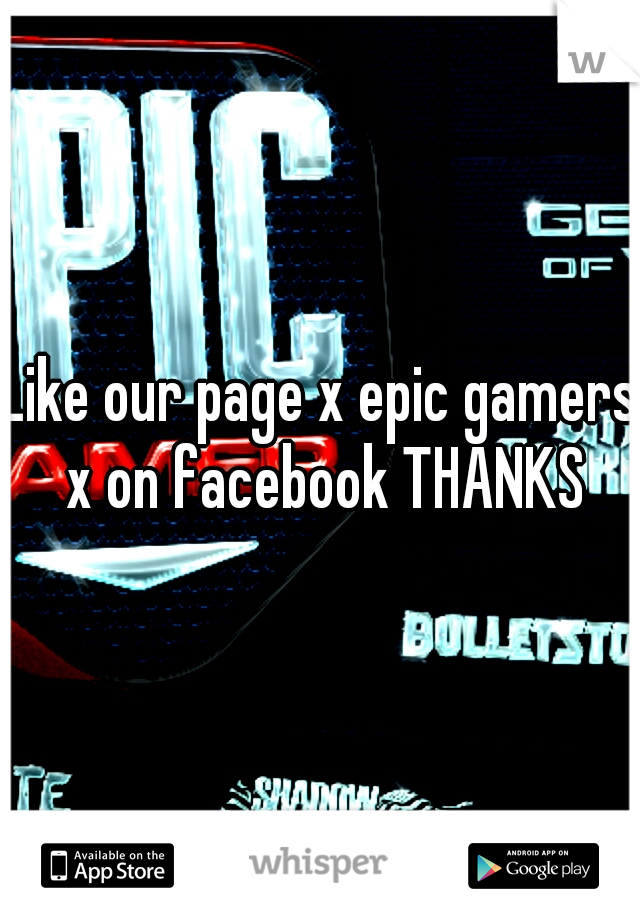Like our page x epic gamers x on facebook THANKS