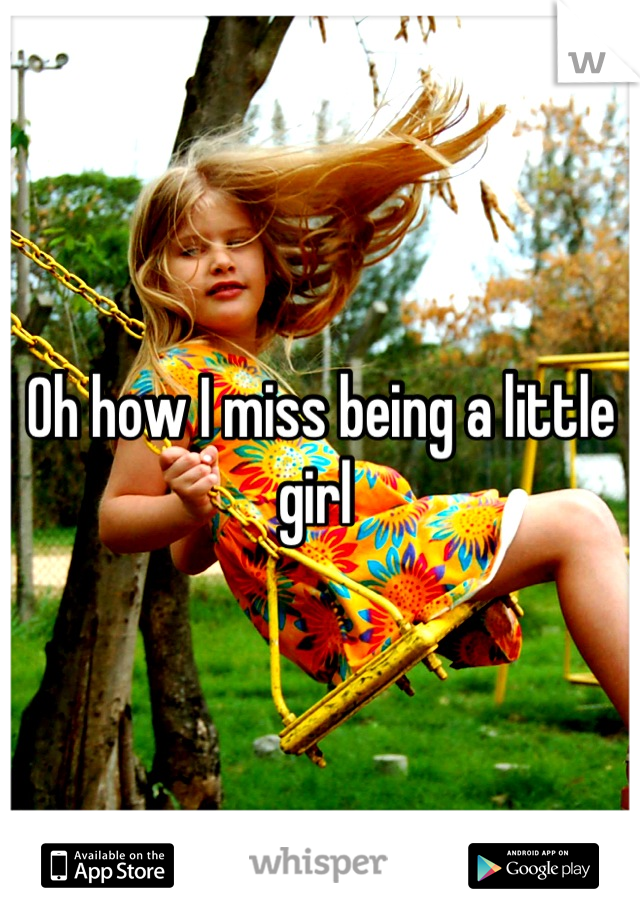 Oh how I miss being a little girl