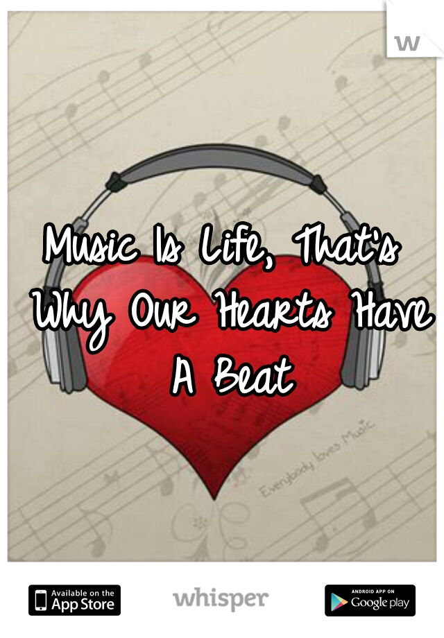 Music Is Life, That's Why Our Hearts Have A Beat