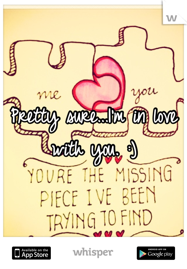 Pretty sure...I'm in love with you. :)