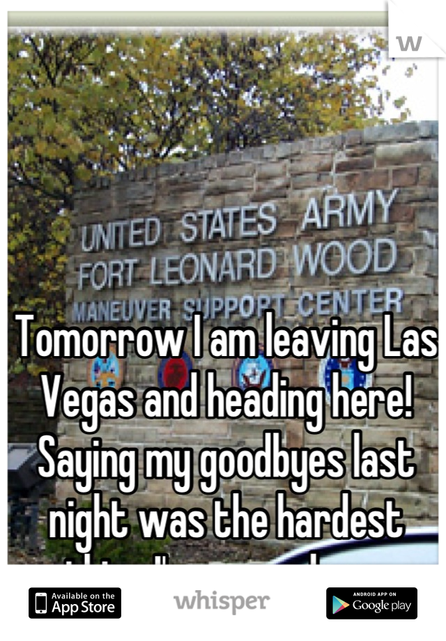 Tomorrow I am leaving Las Vegas and heading here! Saying my goodbyes last night was the hardest thing I've ever done..
