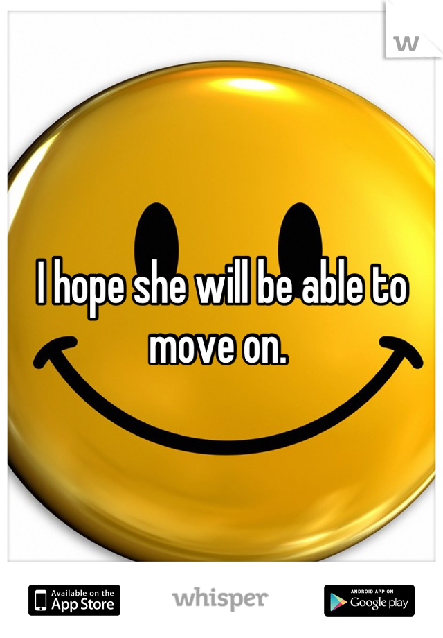 I hope she will be able to move on.