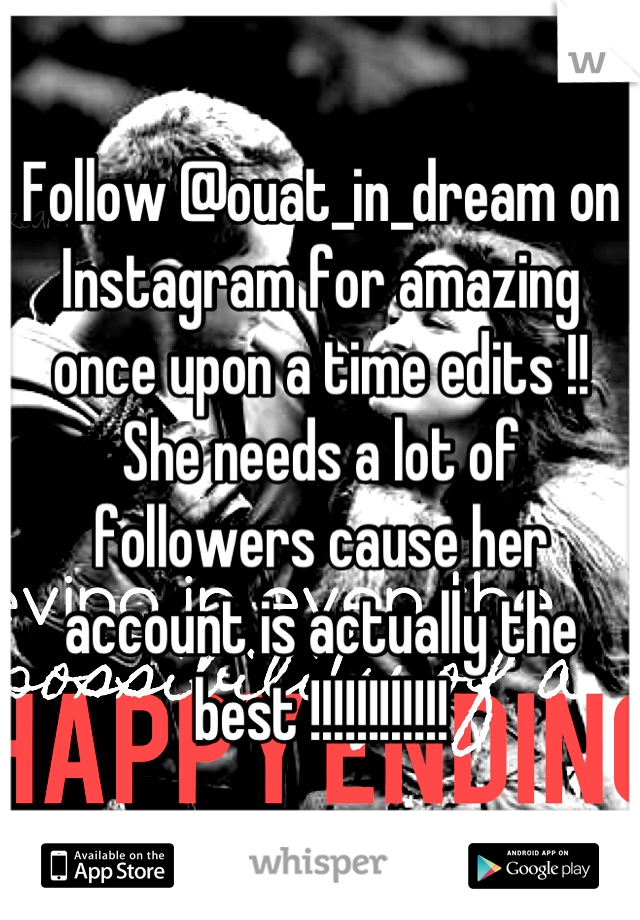 Follow @ouat_in_dream on Instagram for amazing once upon a time edits !! She needs a lot of followers cause her account is actually the best !!!!!!!!!!!!