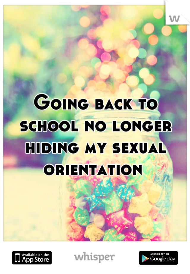 Going back to school no longer hiding my sexual orientation
