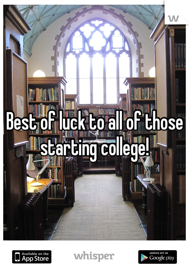 Best of luck to all of those starting college!