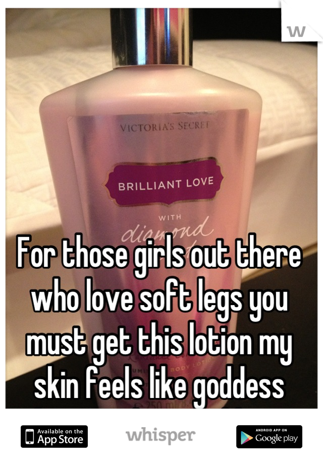 For those girls out there who love soft legs you must get this lotion my skin feels like goddess skin!!!! And it sparkles!!!!