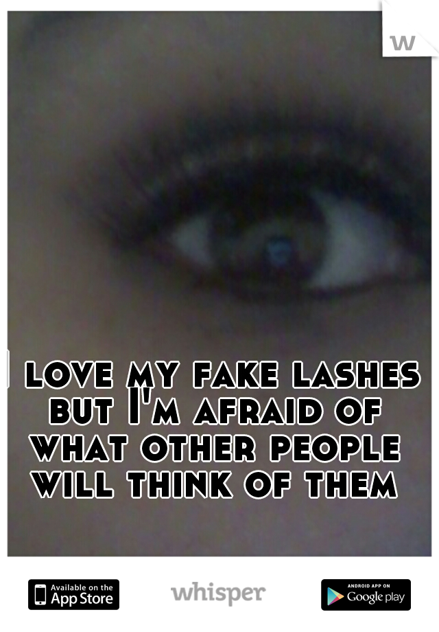 I love my fake lashes but I'm afraid of what other people will think of them