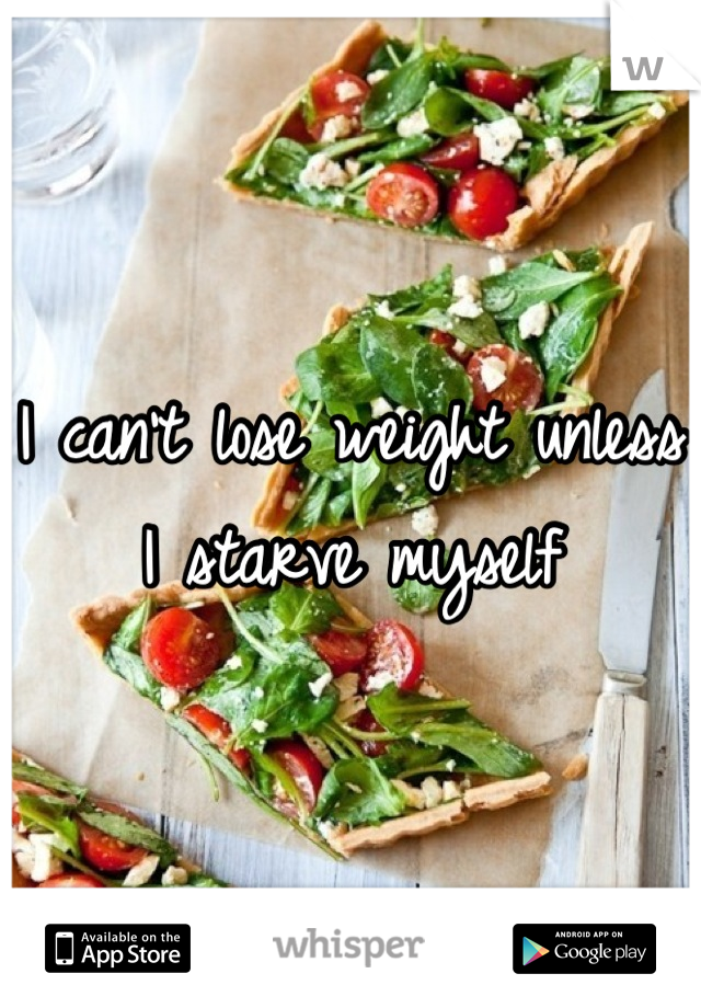 I can't lose weight unless I starve myself