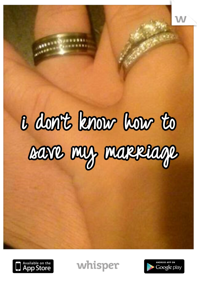 i don't know how to save my marriage