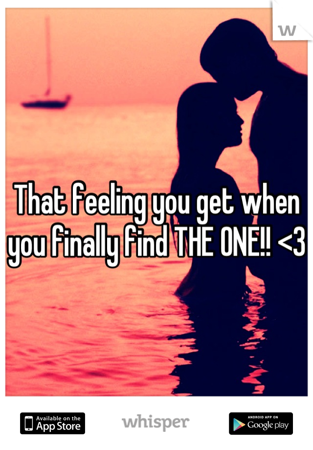 That feeling you get when you finally find THE ONE!! <3