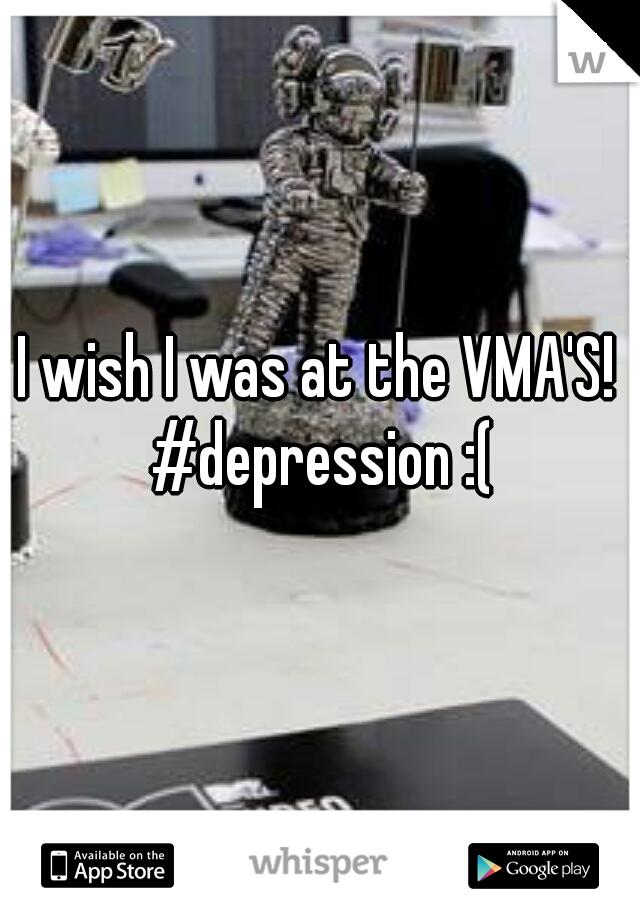 I wish I was at the VMA'S! #depression :(