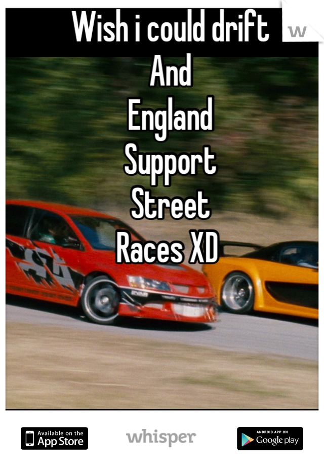 Wish i could drift  And  England  Support Street Races XD