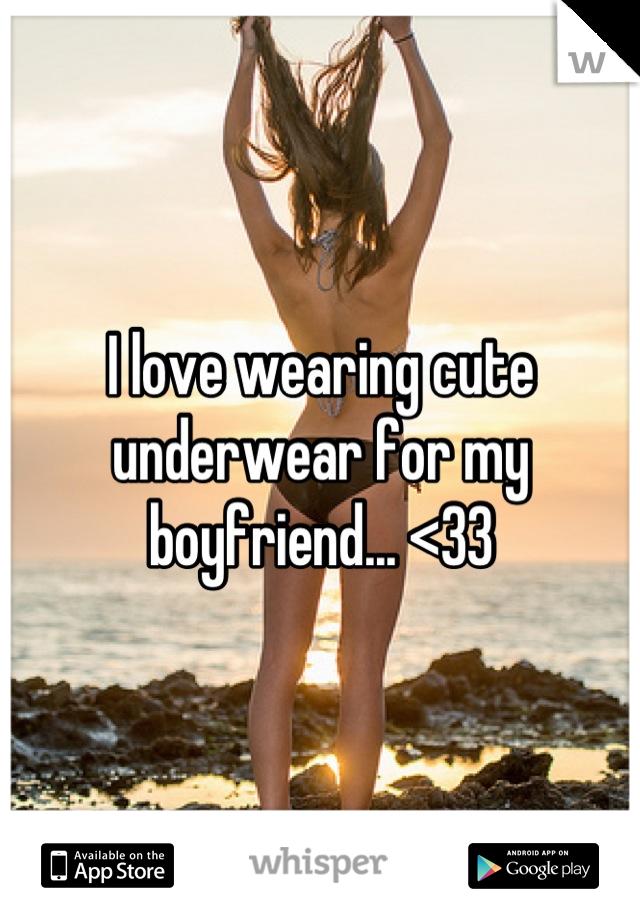 I love wearing cute underwear for my boyfriend... <33