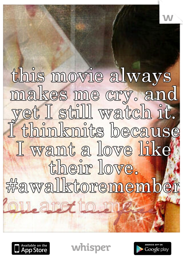 this movie always makes me cry. and yet I still watch it. I thinknits because I want a love like their love. #awalktoremember