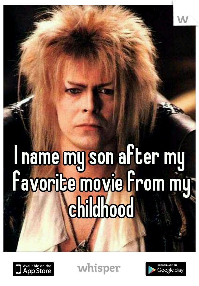 I name my son after my favorite movie from my childhood